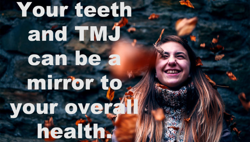 Teeth grinding, Jaw clicking? A mirror of your health.